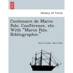 Centenaire de Marco Polo. Confe Rence, Etc. with Marco Polo. Bibliographie. by Henri Cordier, 9781241745325.