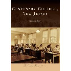 Centenary College, New Jersey, Campus History by Raymond Frey, 9780738592671.