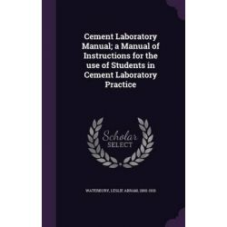 Cement Laboratory Manual; A Manual of Instructions for the Use of Students in Cement Laboratory Practice by Leslie Abram Waterbury, 9781342225320.