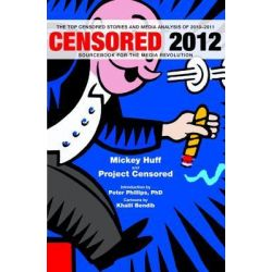 Censored 2012 2012, The Top 25 Censored Stories of 2010-11 by Censored Project, 9781609803476.