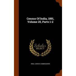 Census of India, 1891, Volume 25, Parts 1-2 by India Census Commissioner, 9781343790315.