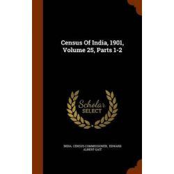 Census of India, 1901, Volume 25, Parts 1-2 by India Census Commissioner, 9781344103237.
