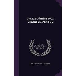 Census of India, 1901, Volume 25, Parts 1-2 by India Census Commissioner, 9781342637208.