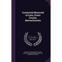 Centennial Memorial of Lynn, Essex County, Massachusetts by Mass [From Old Catalog] Lynn, 9781342012531.