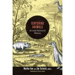 Centering Animals in Latin American History, Writing Animals into Latin American History by Martha Few, 9780822353836.
