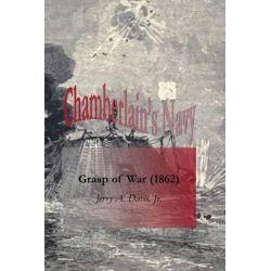 Chamberlain's Navy, Grasp of War (1862) by Jerry A Davis Jr, 9781477503058.