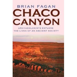 Chaco Canyon, Archeologists Explore the Lives of an Ancient Society by Brian Fagan, 9780195170436.