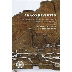 Chaco Revisited, New Research on the Prehistory of Chaco Canyon, New Mexico by Carrie C. Heitman, 9780816531608.