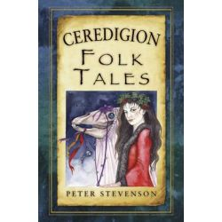 Ceredigion Folk Tales, Folk Tales: United Kingdom by Peter Stevenson, 9780752486444.