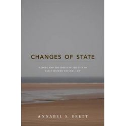 Changes of State, Nature and the Limits of the City in Early Modern Natural Law by Annabel S. Brett, 9780691162416.