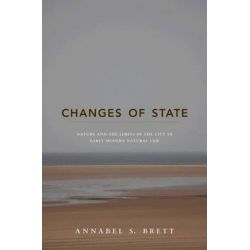 Changes of State, Nature and the Limits of the City in Early Modern Natural Law by Annabel S. Brett, 9780691141930.