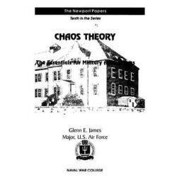 Chaos Theory, The Essentials for Military Applications: Naval War College Newport Papers 10 by Major Us Air Force Glenn E James, 9781479100460.