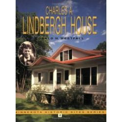 Charles A.Lindbergh House, Minnesota Historic Sites Pamphlet Series by Donald H. Westfall, 9780873512923.
