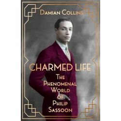 Charmed Life, The Phenomenal World of Philip Sassoon by Damian Collins, 9780008127602.