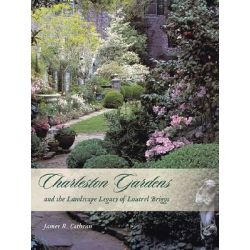 Charleston Gardens and the Landscape Legacy of Loutrel Briggs by James R Cothran, 9781570038914.