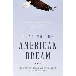 Chasing the American Dream, Understanding What Shapes Our Fortunes by Mark Robert Rank, 9780195377910.