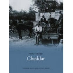 Cheddar, Pocket Images by Cheddar Valley U3A History Group, 9781845882600.