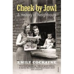 Cheek by Jowl, A History of Neighbours by Emily Cockayne, 9780099546948.