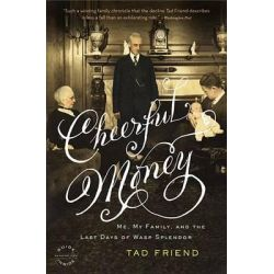 Cheerful Money, Me, My Family, and the Last Days of Wasp Splendor by Tad Friend, 9780316003186.
