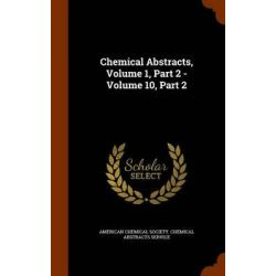 Chemical Abstracts, Volume 1, Part 2 - Volume 10, Part 2 by American Chemical Society Chemical Abst, 9781343504820.