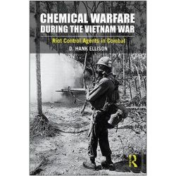 Chemical Warfare During the Vietnam War, Riot Control Agents in Combat by D. Hank Ellison, 9780415876452.