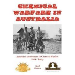 Chemical Warfare in Australia, Australia's Involvement in Chemical Warfare 1914 - Today by Geoff Plunkett, 9780987427908.