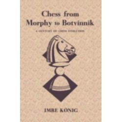 Chess from Morphy to Botvinnik a Century of Chess Evolution by Imre Konig, 9780923891459.