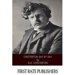 Chesterton Day by Day by G K Chesterton, 9781503249806.