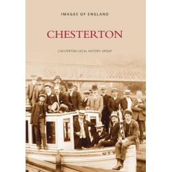 Chesterton, Archive Photographs: Images of England by Chesterton Local History Society, 9780752418612.