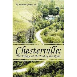 Chesterville, The Village at the End of the Road by R. Furman Kenney, 9781438960340.
