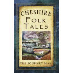 Cheshire Folk Tales, Folk Tales: United Kingdom by Johnny Gillet, 9780752465135.