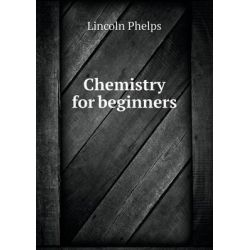 Chemistry for Beginners by Lincoln Phelps, 9785518787063.