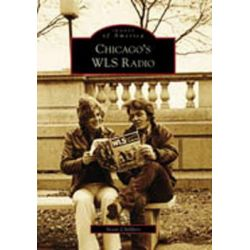 Chicago's WLS Radio, Images of America (Arcadia Publishing) by Scott Childers, 9780738561943.