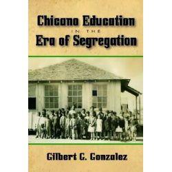 Chicano Education in the Era of Segregation, Al Filo: Mexican American Studies by Gilbert G Gonzalez, 9781574415018.