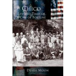 Chico, Life and Times of a City of Fortune by Debra Moon, 9781589730663.