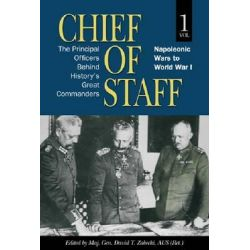 Chief of Staff, Napoleonic Wars to World War I v. 1 by David T. Zabecki, 9781591149903.