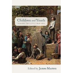 Children and Youth During the Civil War Era, Children and Youth in America by James Marten, 9780814796078.