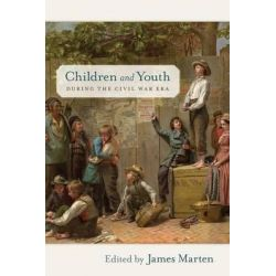 Children and Youth During the Civil War Era, Children and Youth in America by James Marten, 9780814796085.