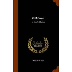 Childhood, Its Care and Culture by Mary Allen West, 9781344059787.
