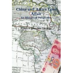 China and Africa Love Affair by MR Francis Stevens George, 9781494998516.