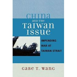 China and the Taiwan Issue, Incoming War at Taiwan Strait by Gabe T. Wang, 9780761834342.