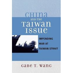China and the Taiwan Issue, Incoming War at Taiwan Strait by Gabe T. Wang, 9780761834359.