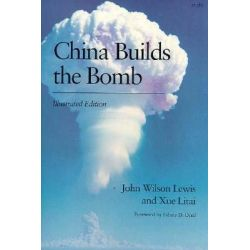 China Builds the Bomb, Studies in Intl Security and Arm Control by John Wilson Lewis, 9780804718417.