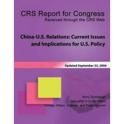 China-U.S. Relations, Current Issues and Implications for U.S. Policy by Kerry Dumbough, 9781491079805.