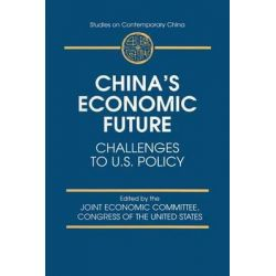 China's Economic Future, Challenges to U.S. Policy by Joint Economic Committee congress of the United States, 9780765601278.