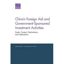 China's Foreign Aid and Government-Sponsored Investment Activities, Scale, Content, Destinations, and Implications by Charles Jr Wolf, 9780833081285.