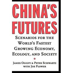 China's Futures, Scenarios for the World's Fastest Growing Economy, Ecology, and Society by James Ogilvy, 9780787952006.