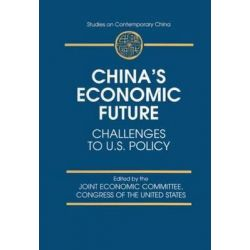 China's Economic Future, Challenges to U.S. Policy by Joint Economic Committee congress of the United States, 9780765601261.