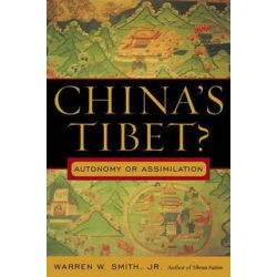 China's Tibet?, Autonomy or Assimilation by Warren W. Smith, 9780742539907.