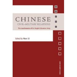 Chinese Civil-Military Relations, The Transformation of the People's Liberation Army by Nan Li, 9780415407861.